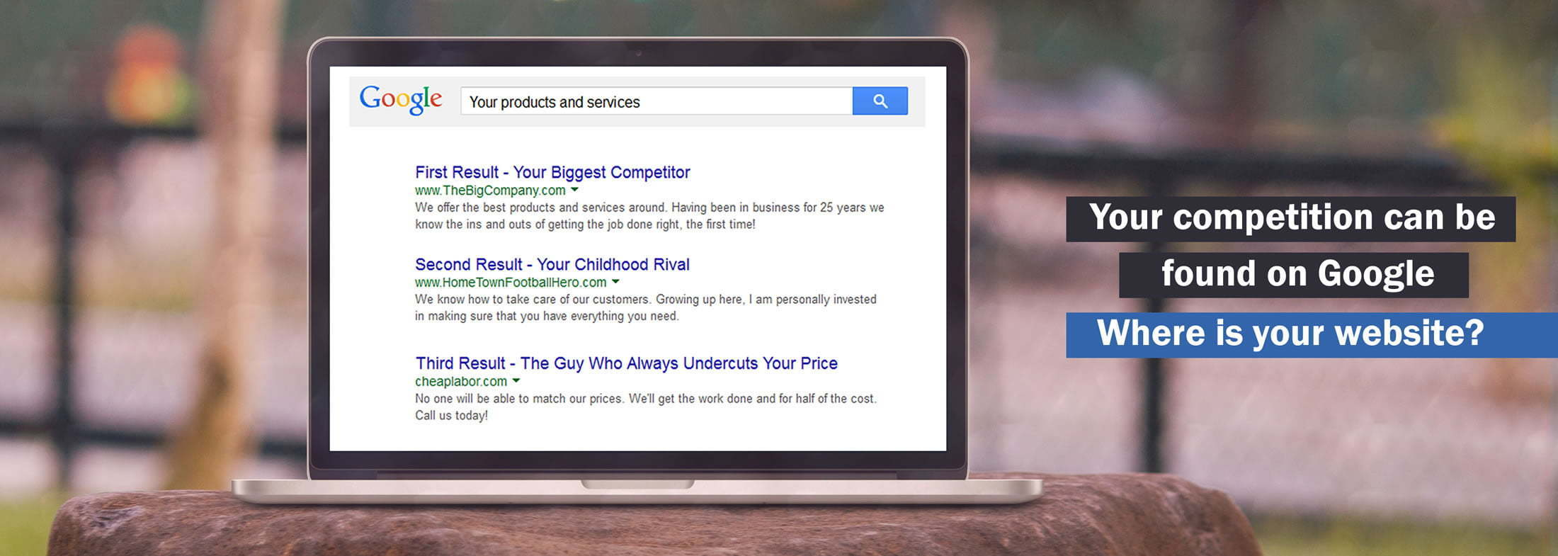 """Laptop displaying search results with the statement, """"Your competition can be found on Google. Where is your website?"""""""